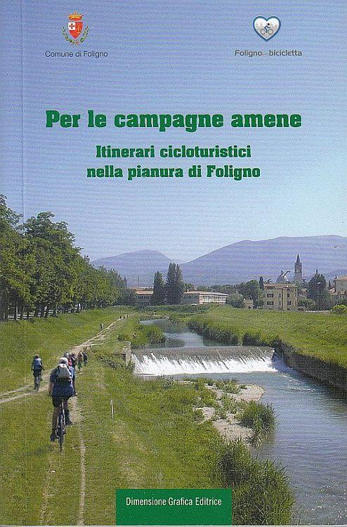 Per le campagne amene. Itinerari cicloturistici nella pianura di Foligno, Spello, Dimensione Grafica Editrice, 2011