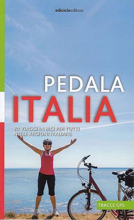 Pedala Italia. 20 viaggi in bici per tutti nelle regioni italiane, Portogruaro, Ediciclo Editore, 2020